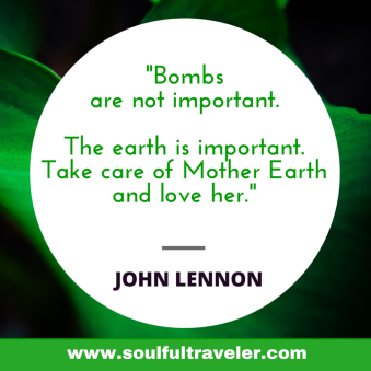 """Bombs are not important. The earth is important. Take care of Mother Earth and love her."" ~ John Lennon. My Remembrance Day Chat with John Lennon, Part 2. www.soulfultraveler.com."