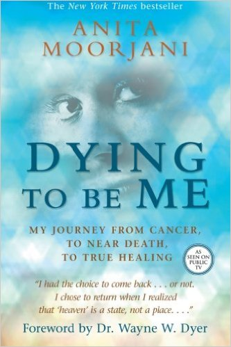 Dying To Be Me_My Journey from Cancer, to Near Death, to True Healing Anita Moorjani