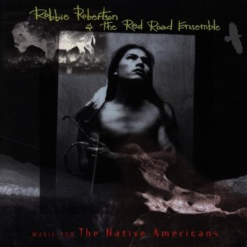 Music for the Native Americans by Robbie Robertson and the Red Road Ensemble